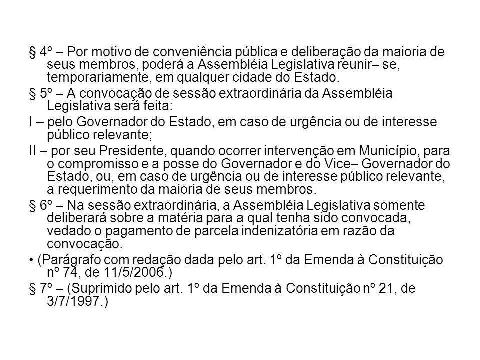 § 4º – Por motivo de conveniência pública e deliberação da maioria de seus membros, poderá a Assembléia Legislativa reunir– se, temporariamente, em qu