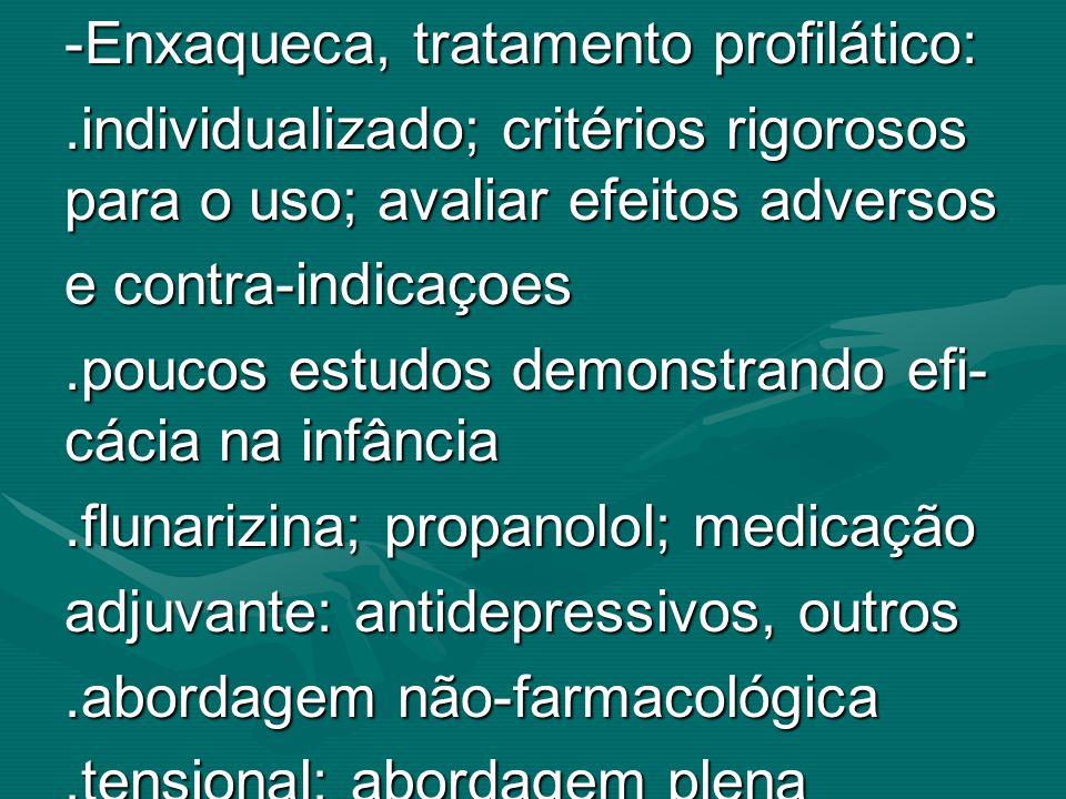 -Enxaqueca, tratamento profilático:.individualizado; critérios rigorosos para o uso; avaliar efeitos adversos e contra-indicaçoes.poucos estudos demon