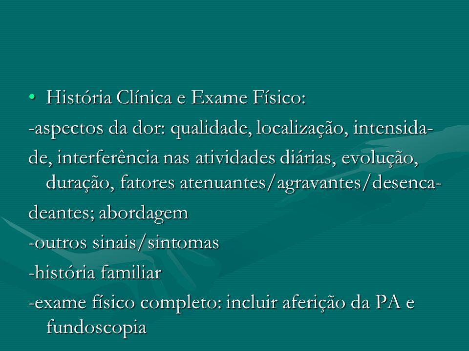 História Clínica e Exame Físico:História Clínica e Exame Físico: -aspectos da dor: qualidade, localização, intensida- de, interferência nas atividades