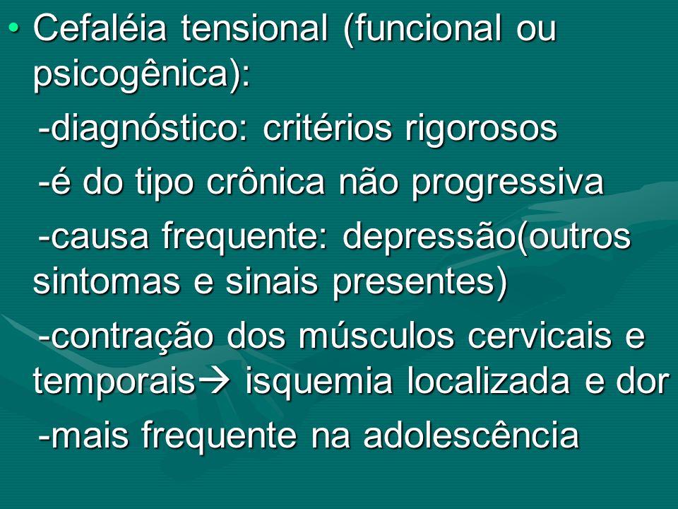 Cefaléia tensional (funcional ou psicogênica):Cefaléia tensional (funcional ou psicogênica): -diagnóstico: critérios rigorosos -diagnóstico: critérios
