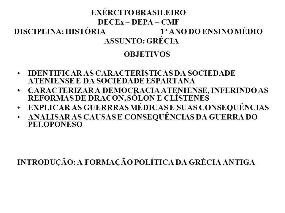EXÉRCITO BRASILEIRO DECEx – DEPA – CMF DISCIPLINA: HISTÓRIA 1º ANO DO ENSINO MÉDIO ASSUNTO: GRÉCIA OBJETIVOS IDENTIFICAR AS CARACTERÍSTICAS DA SOCIEDA