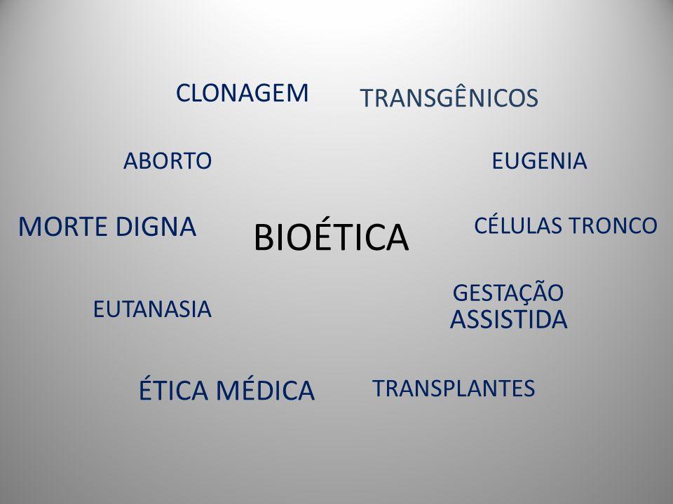 BIOÉTICA TRANSGÊNICOS GESTAÇÃO ASSISTIDA CLONAGEM MORTE DIGNA ABORTO EUTANASIA TRANSPLANTES EUGENIA ÉTICA MÉDICA CÉLULAS TRONCO