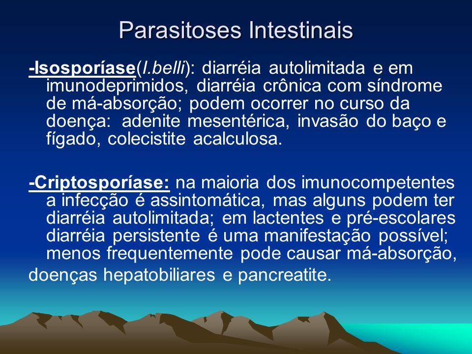 Parasitoses Intestinais -Isosporíase(I.belli): diarréia autolimitada e em imunodeprimidos, diarréia crônica com síndrome de má-absorção; podem ocorrer