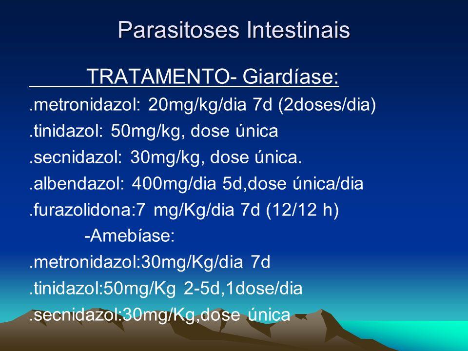 Parasitoses Intestinais TRATAMENTO- Giardíase:.metronidazol: 20mg/kg/dia 7d (2doses/dia).tinidazol: 50mg/kg, dose única.secnidazol: 30mg/kg, dose únic