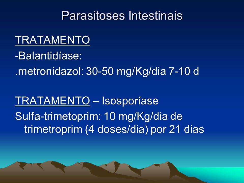 Parasitoses Intestinais TRATAMENTO -Balantidíase:.metronidazol: 30-50 mg/Kg/dia 7-10 d TRATAMENTO – Isosporíase Sulfa-trimetoprim: 10 mg/Kg/dia de tri