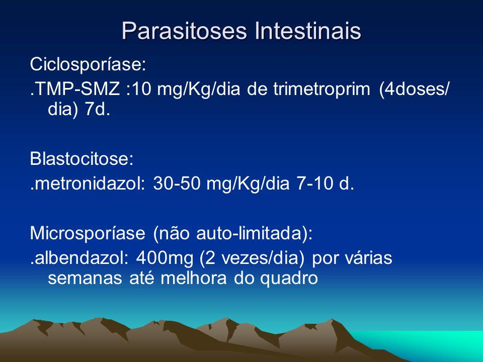 Parasitoses Intestinais Ciclosporíase:.TMP-SMZ :10 mg/Kg/dia de trimetroprim (4doses/ dia) 7d. Blastocitose:.metronidazol: 30-50 mg/Kg/dia 7-10 d. Mic