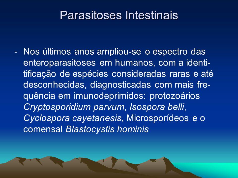 Parasitoses Intestinais -Nos últimos anos ampliou-se o espectro das enteroparasitoses em humanos, com a identi- tificação de espécies consideradas rar