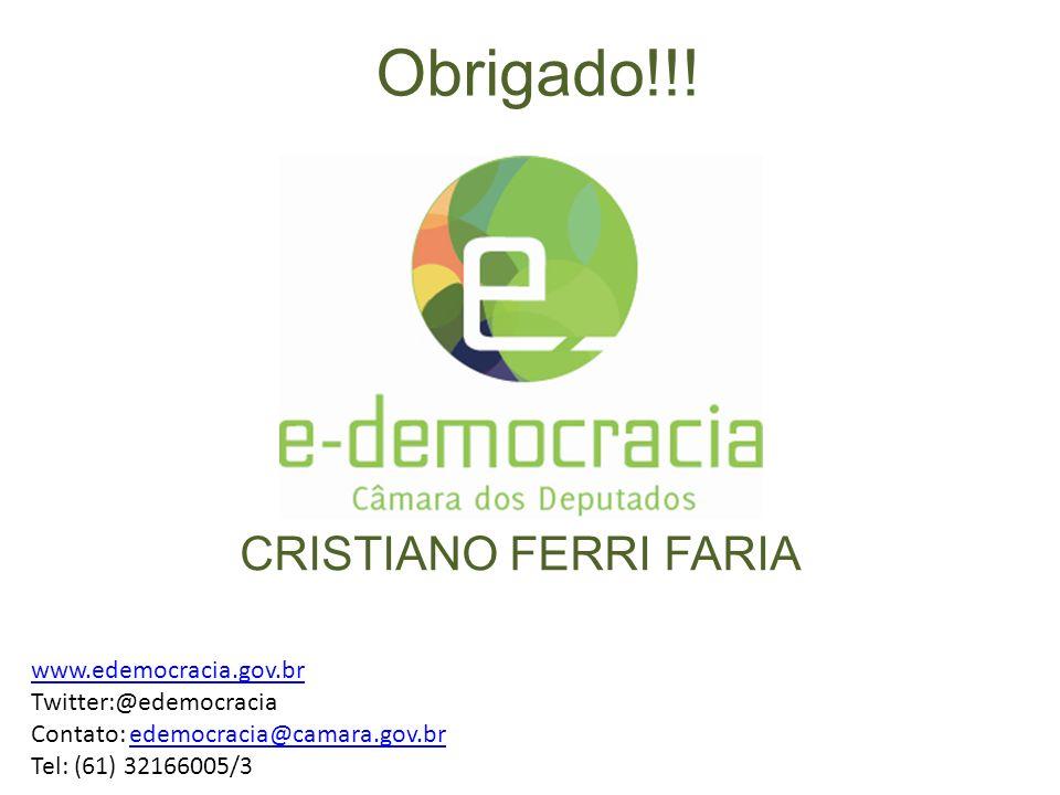 Obrigado!!! www.edemocracia.gov.br Twitter:@edemocracia Contato: edemocracia@camara.gov.bredemocracia@camara.gov.br Tel: (61) 32166005/3 CRISTIANO FER