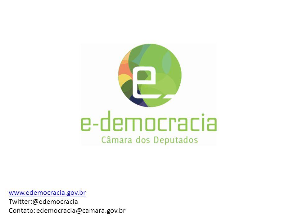 www.edemocracia.gov.br Twitter:@edemocracia Contato: edemocracia@camara.gov.br