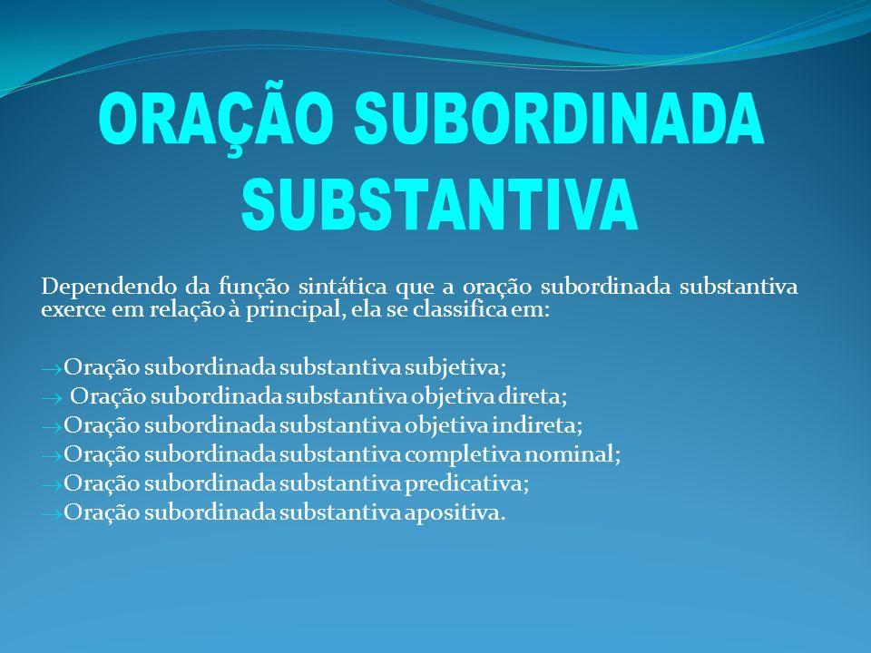 As orações subordinadas substantivas são introduzidas pela s conjunções integrantes QUE ou SE.