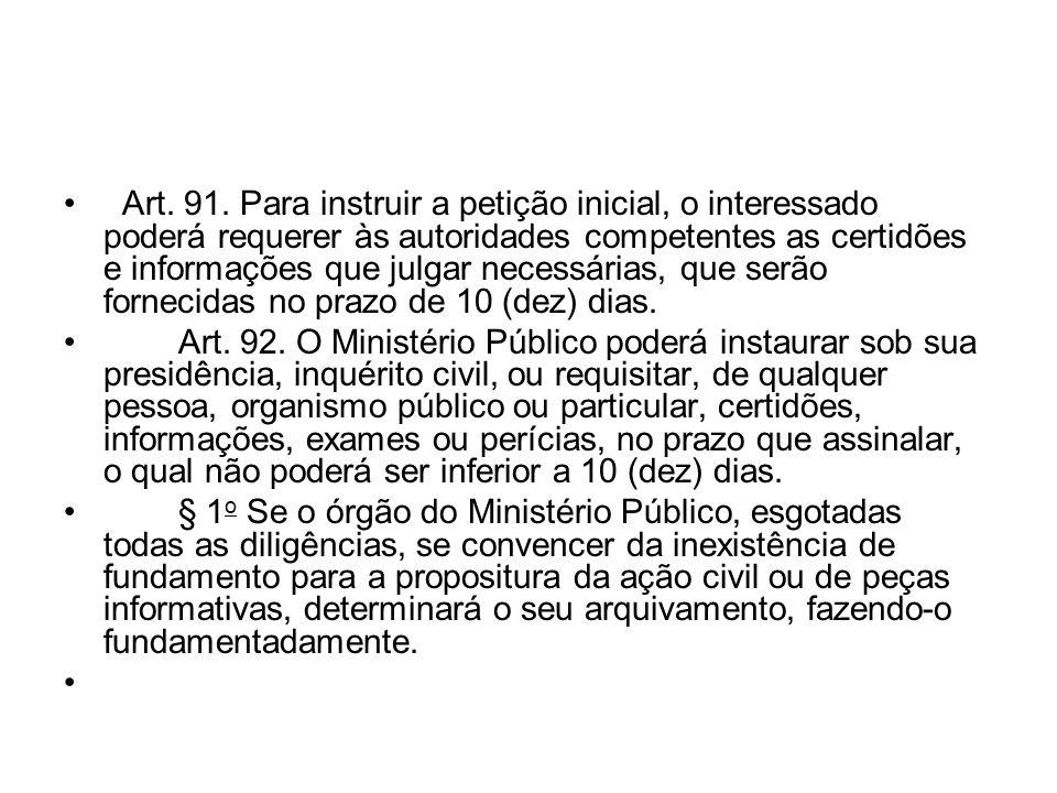 Art. 91. Para instruir a petição inicial, o interessado poderá requerer às autoridades competentes as certidões e informações que julgar necessárias,