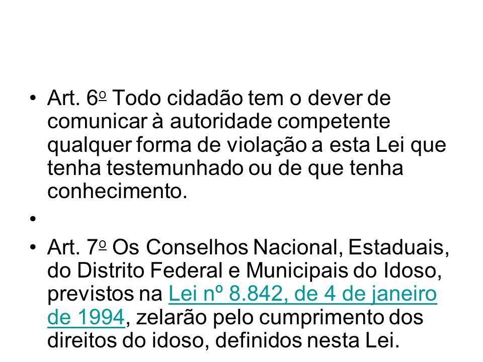 Art. 6 o Todo cidadão tem o dever de comunicar à autoridade competente qualquer forma de violação a esta Lei que tenha testemunhado ou de que tenha co