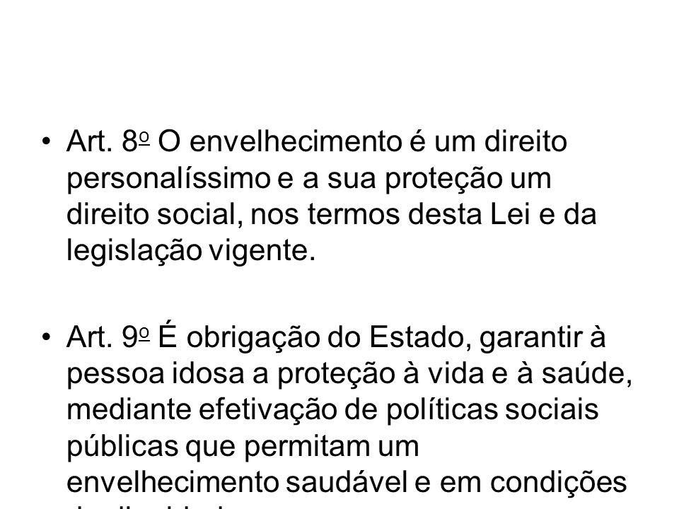 Art. 8 o O envelhecimento é um direito personalíssimo e a sua proteção um direito social, nos termos desta Lei e da legislação vigente. Art. 9 o É obr