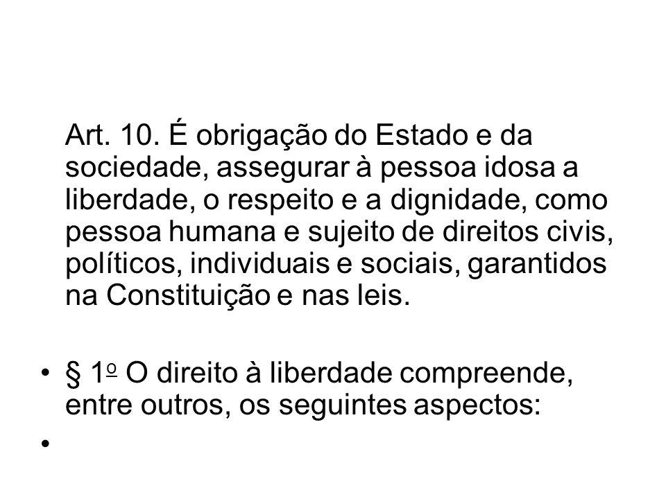 Art. 10. É obrigação do Estado e da sociedade, assegurar à pessoa idosa a liberdade, o respeito e a dignidade, como pessoa humana e sujeito de direito