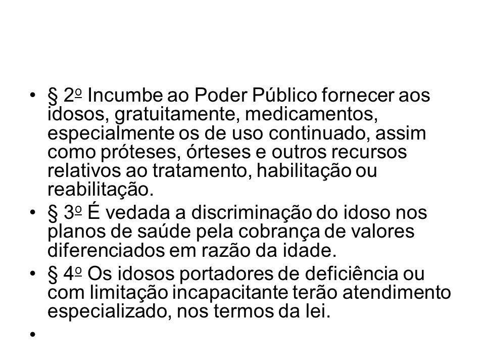 § 2 o Incumbe ao Poder Público fornecer aos idosos, gratuitamente, medicamentos, especialmente os de uso continuado, assim como próteses, órteses e ou