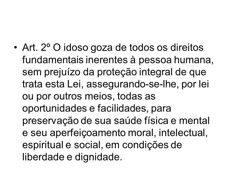 Art. 2º O idoso goza de todos os direitos fundamentais inerentes à pessoa humana, sem prejuízo da proteção integral de que trata esta Lei, assegurando
