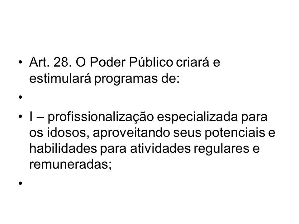 Art. 28. O Poder Público criará e estimulará programas de: I – profissionalização especializada para os idosos, aproveitando seus potenciais e habilid