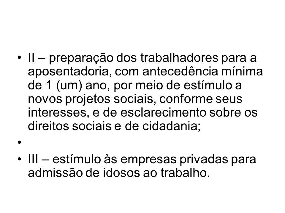 II – preparação dos trabalhadores para a aposentadoria, com antecedência mínima de 1 (um) ano, por meio de estímulo a novos projetos sociais, conforme