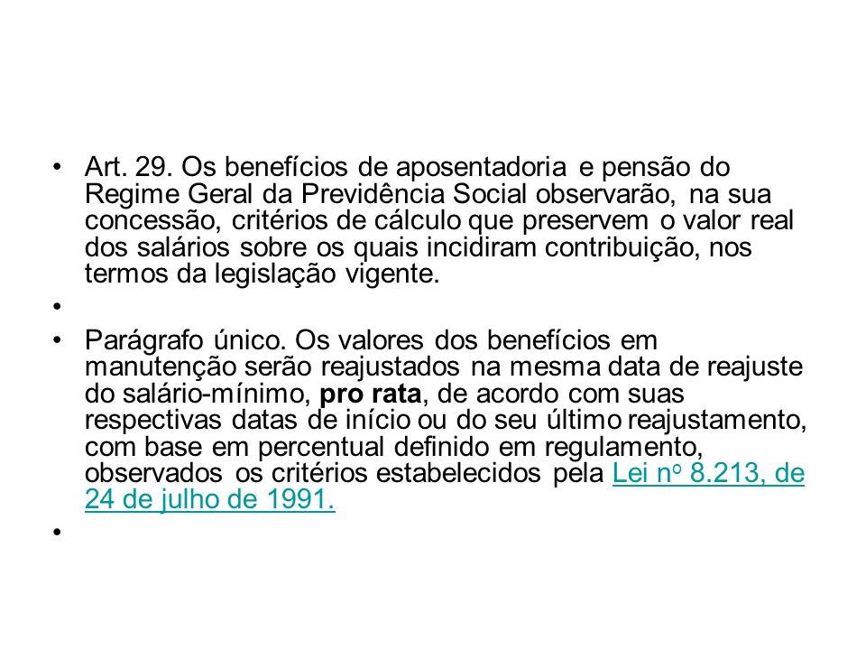 Art. 29. Os benefícios de aposentadoria e pensão do Regime Geral da Previdência Social observarão, na sua concessão, critérios de cálculo que preserve