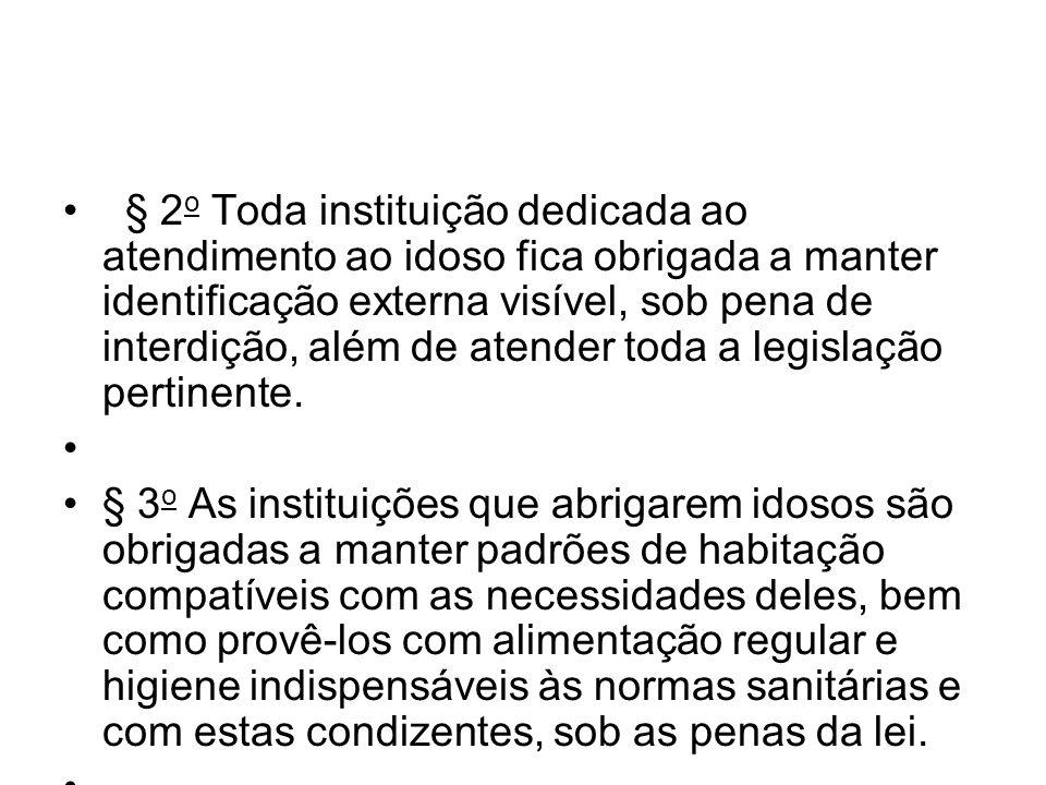 § 2 o Toda instituição dedicada ao atendimento ao idoso fica obrigada a manter identificação externa visível, sob pena de interdição, além de atender