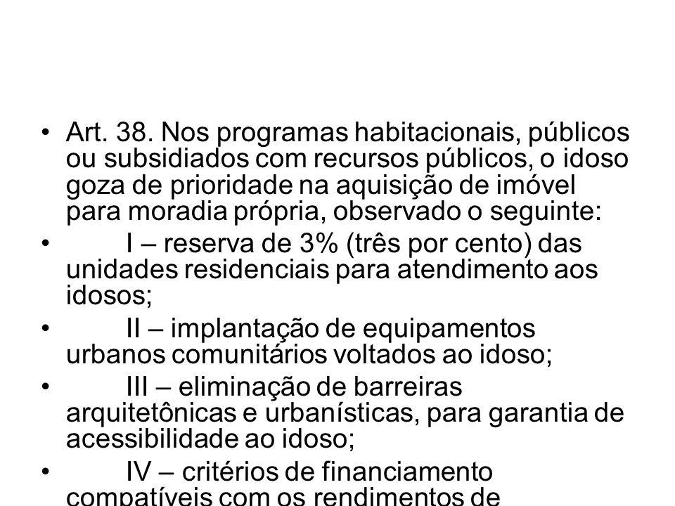 Art. 38. Nos programas habitacionais, públicos ou subsidiados com recursos públicos, o idoso goza de prioridade na aquisição de imóvel para moradia pr