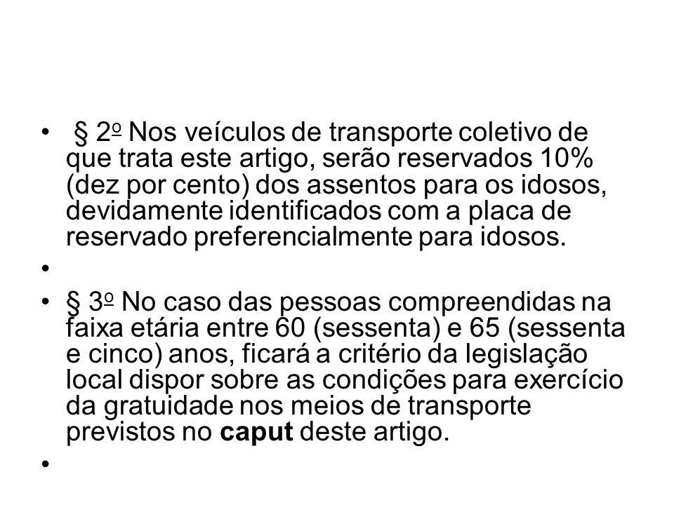 § 2 o Nos veículos de transporte coletivo de que trata este artigo, serão reservados 10% (dez por cento) dos assentos para os idosos, devidamente iden