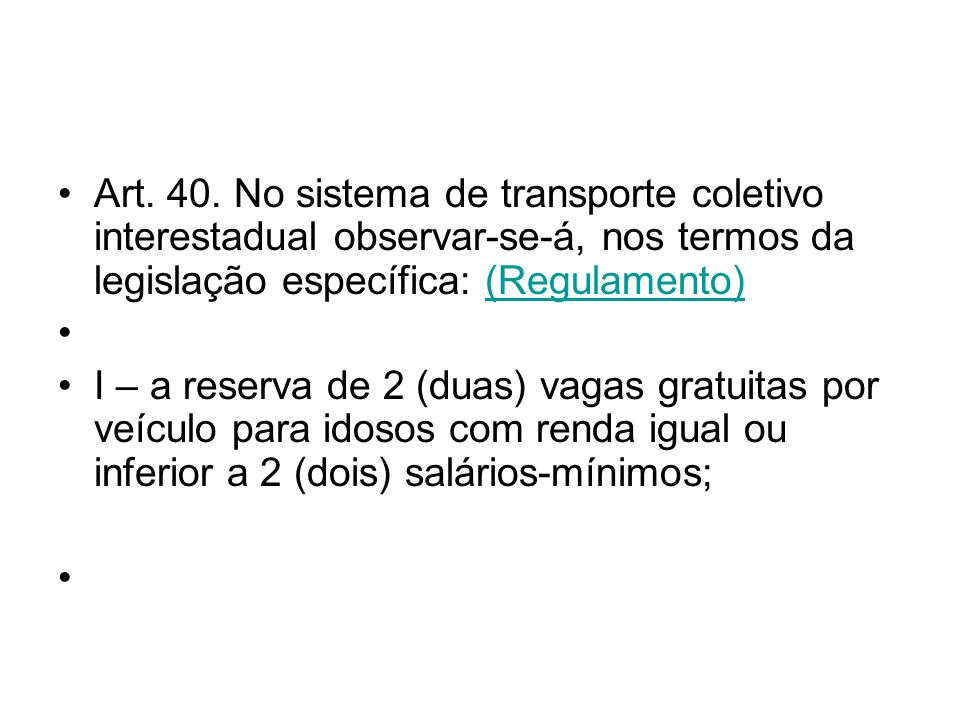 Art. 40. No sistema de transporte coletivo interestadual observar-se-á, nos termos da legislação específica: (Regulamento)(Regulamento) I – a reserva