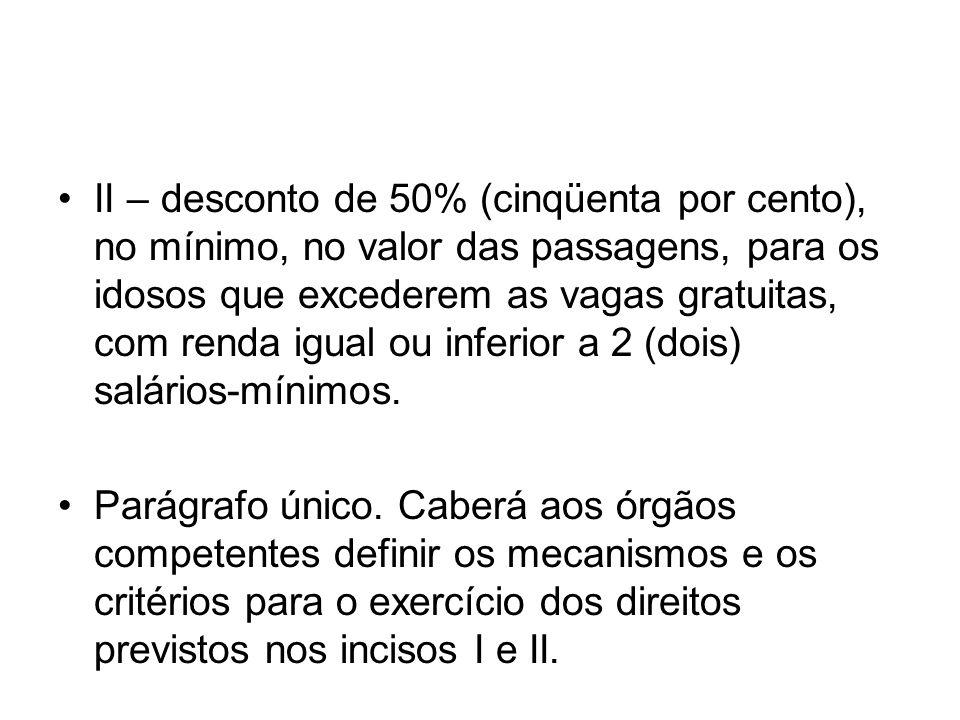 II – desconto de 50% (cinqüenta por cento), no mínimo, no valor das passagens, para os idosos que excederem as vagas gratuitas, com renda igual ou inf