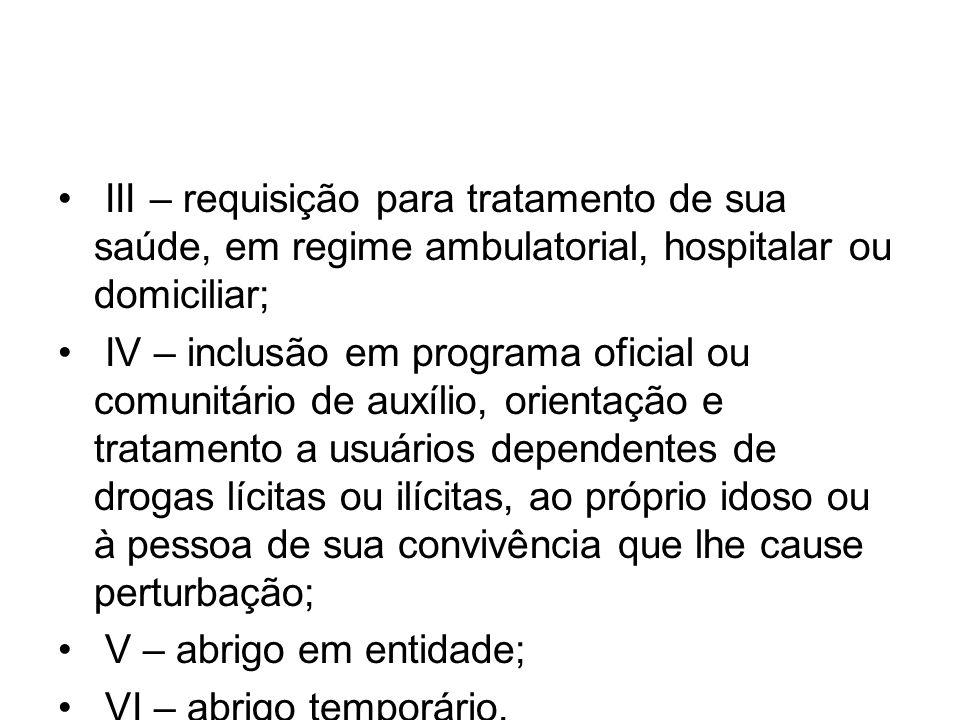 III – requisição para tratamento de sua saúde, em regime ambulatorial, hospitalar ou domiciliar; IV – inclusão em programa oficial ou comunitário de a