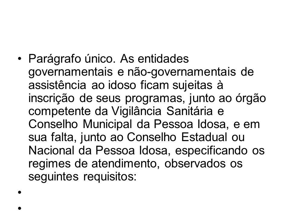 Parágrafo único. As entidades governamentais e não-governamentais de assistência ao idoso ficam sujeitas à inscrição de seus programas, junto ao órgão