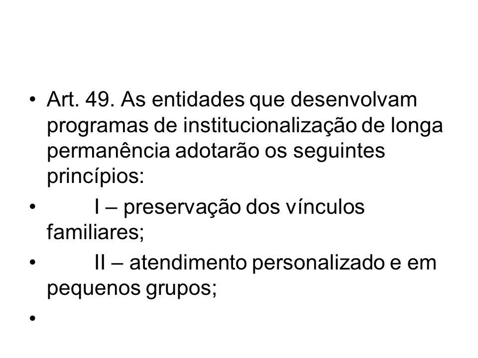 Art. 49. As entidades que desenvolvam programas de institucionalização de longa permanência adotarão os seguintes princípios: I – preservação dos vínc