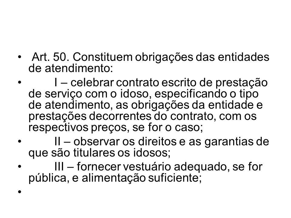 Art. 50. Constituem obrigações das entidades de atendimento: I – celebrar contrato escrito de prestação de serviço com o idoso, especificando o tipo d