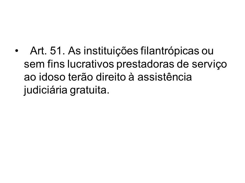 Art. 51. As instituições filantrópicas ou sem fins lucrativos prestadoras de serviço ao idoso terão direito à assistência judiciária gratuita.