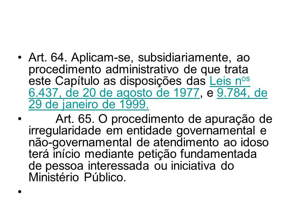 Art. 64. Aplicam-se, subsidiariamente, ao procedimento administrativo de que trata este Capítulo as disposições das Leis n os 6.437, de 20 de agosto d