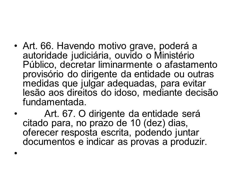 Art. 66. Havendo motivo grave, poderá a autoridade judiciária, ouvido o Ministério Público, decretar liminarmente o afastamento provisório do dirigent