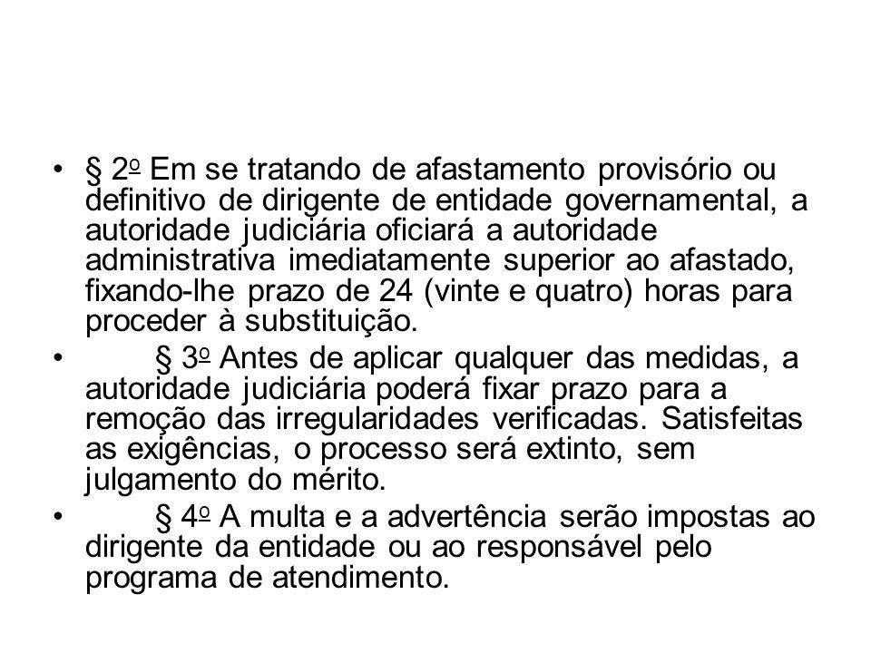 § 2 o Em se tratando de afastamento provisório ou definitivo de dirigente de entidade governamental, a autoridade judiciária oficiará a autoridade adm
