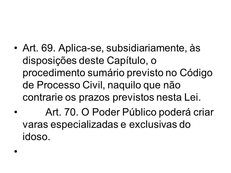 Art. 69. Aplica-se, subsidiariamente, às disposições deste Capítulo, o procedimento sumário previsto no Código de Processo Civil, naquilo que não cont
