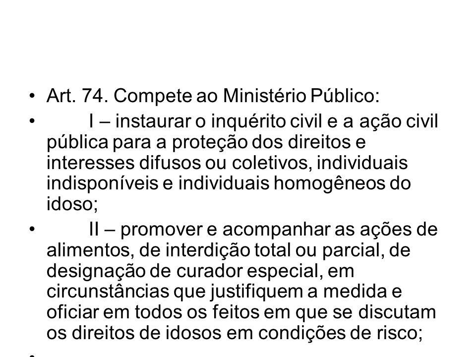 Art. 74. Compete ao Ministério Público: I – instaurar o inquérito civil e a ação civil pública para a proteção dos direitos e interesses difusos ou co