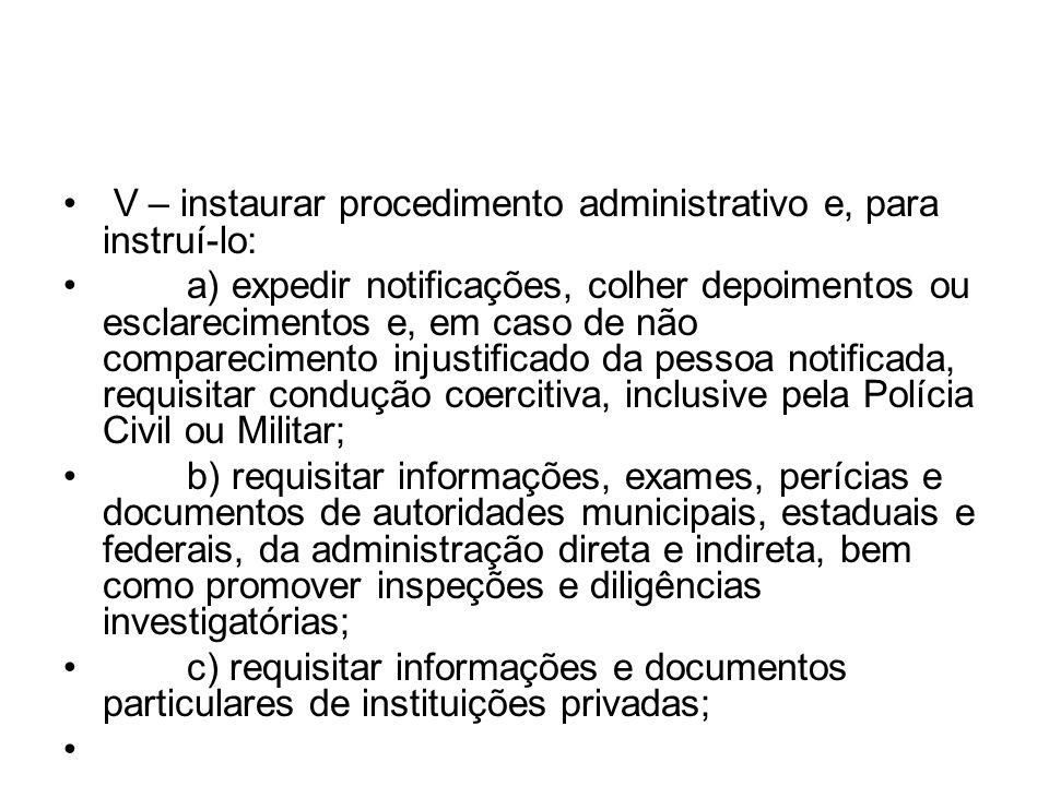 V – instaurar procedimento administrativo e, para instruí-lo: a) expedir notificações, colher depoimentos ou esclarecimentos e, em caso de não compare