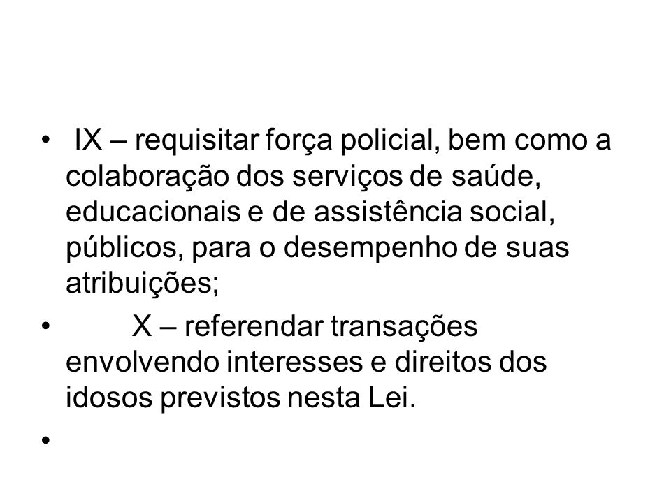 IX – requisitar força policial, bem como a colaboração dos serviços de saúde, educacionais e de assistência social, públicos, para o desempenho de sua
