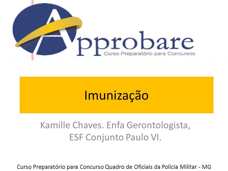 Imunização Kamille Chaves. Enfa Gerontologista, ESF Conjunto Paulo VI. Curso Preparatório para Concurso Quadro de Oficiais da Policia Militar - MG