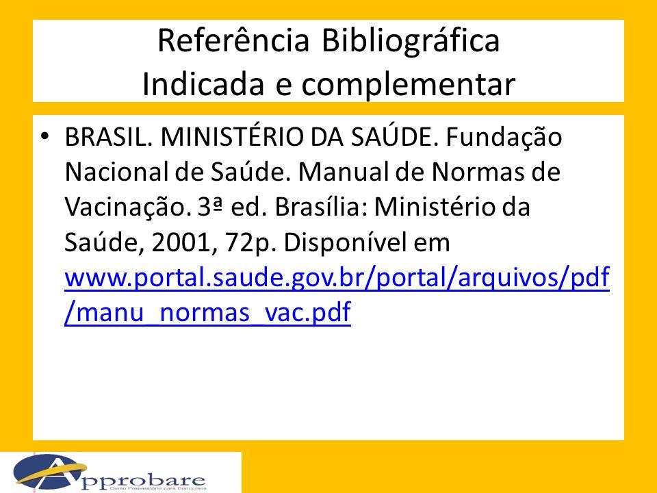 Referência Bibliográfica Indicada e complementar BRASIL. MINISTÉRIO DA SAÚDE. Fundação Nacional de Saúde. Manual de Normas de Vacinação. 3ª ed. Brasíl