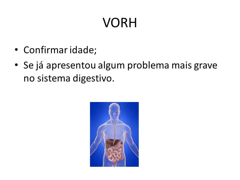 VORH Confirmar idade; Se já apresentou algum problema mais grave no sistema digestivo.
