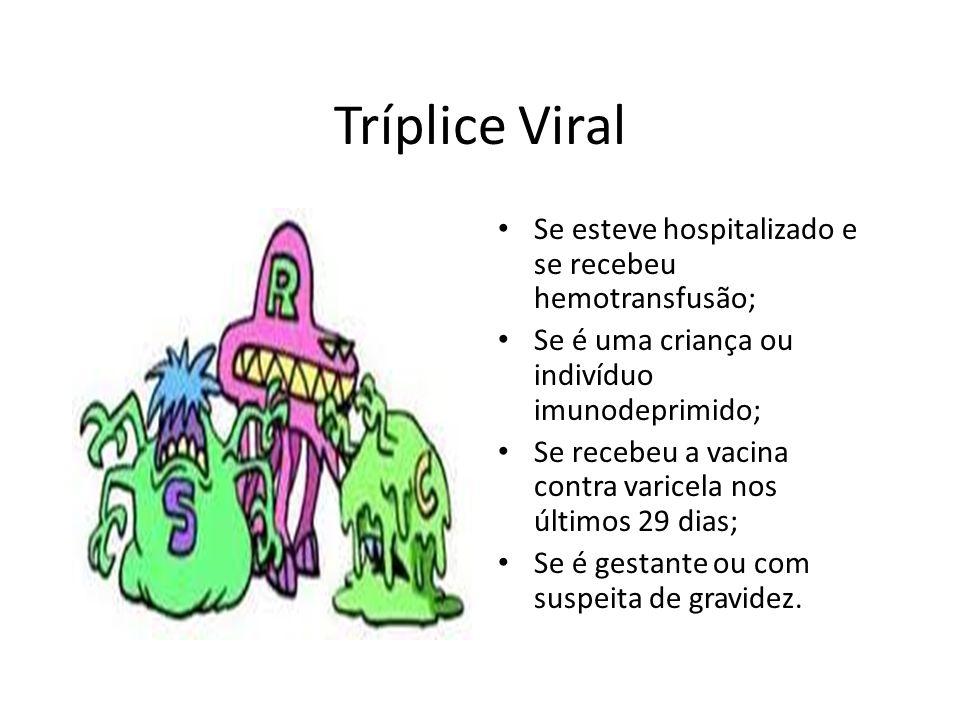 Tríplice Viral Se esteve hospitalizado e se recebeu hemotransfusão; Se é uma criança ou indivíduo imunodeprimido; Se recebeu a vacina contra varicela