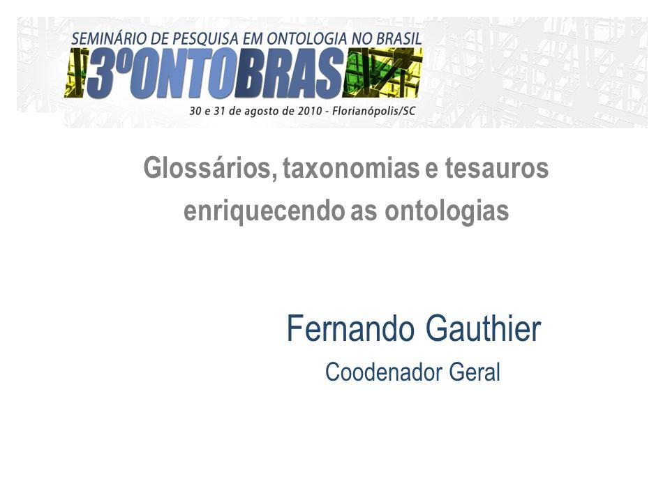 Fernando Gauthier Coodenador Geral Glossários, taxonomias e tesauros enriquecendo as ontologias