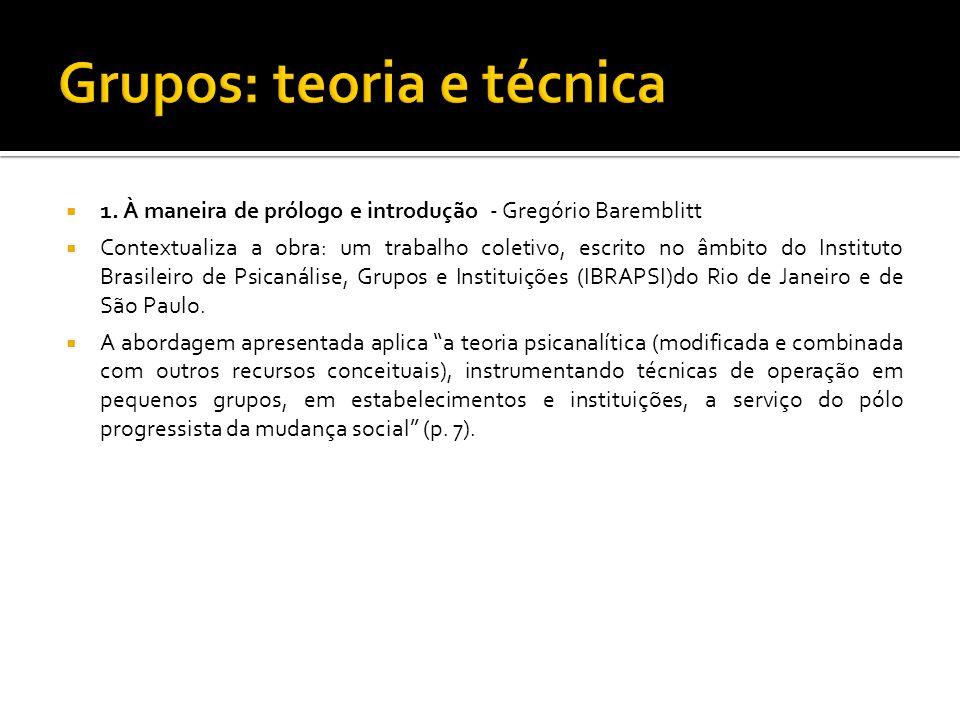 1. À maneira de prólogo e introdução - Gregório Baremblitt Contextualiza a obra: um trabalho coletivo, escrito no âmbito do Instituto Brasileiro de Ps