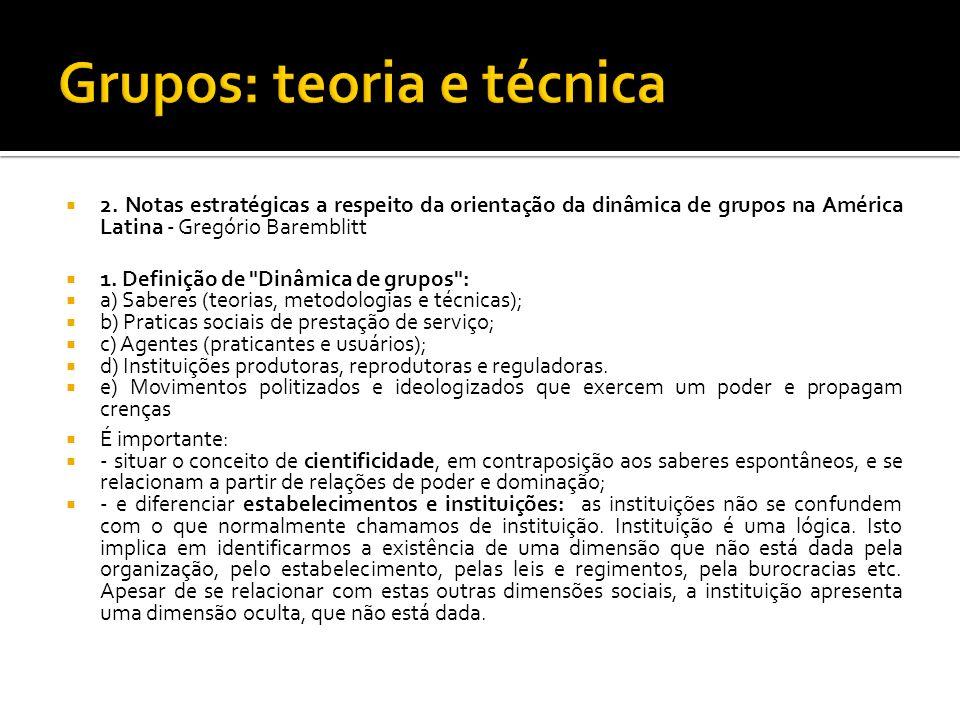 2. Notas estratégicas a respeito da orientação da dinâmica de grupos na América Latina - Gregório Baremblitt 1. Definição de