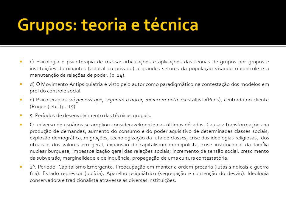 c) Psicologia e psicoterapia de massa: articulações e aplicações das teorias de grupos por grupos e instituições dominantes (estatal ou privado) a gra