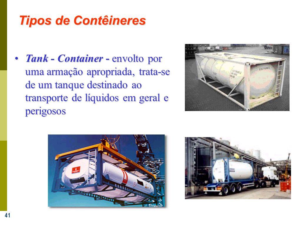 41 Tank - Container - envolto por uma armação apropriada, trata-se de um tanque destinado ao transporte de líquidos em geral e perigososTank - Contain