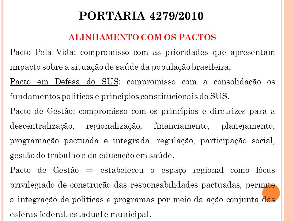 ALINHAMENTO COM OS PACTOS Pacto Pela Vida: compromisso com as prioridades que apresentam impacto sobre a situação de saúde da população brasileira; Pa